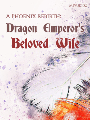 A Phoenix Rebirth: Dragon Emperor's Beloved Wife