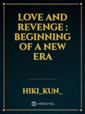 Love And Revenge : Beginning Of A New Era