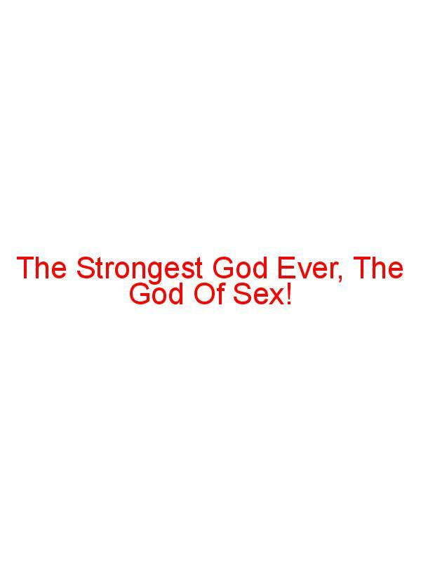 The Strongest God Ever, The God of Sex!