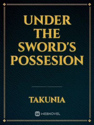 Under the Sword's Possesion