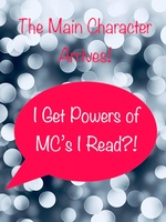 The Main Character Arrives: I get powers of MC's I Read?!