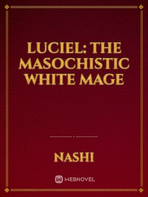 Luciel: The Masochistic White Mage
