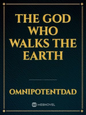 The God who walks the Earth
