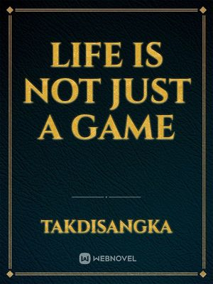 Life is not just a Game