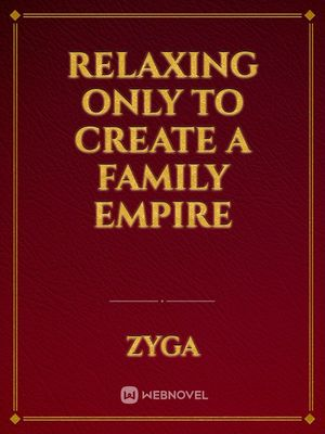Relaxing Only To Create A Family Empire