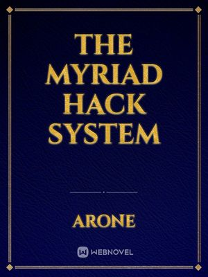 The Myriad Hack System