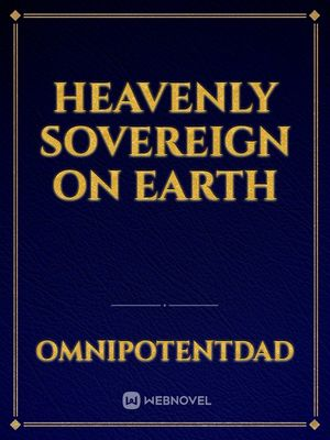 Heavenly Sovereign on Earth