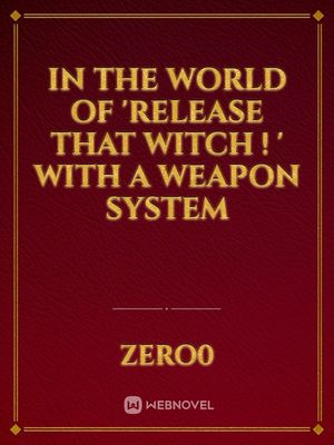 In The World Of 'Release That Witch ! ' With A Weapon System