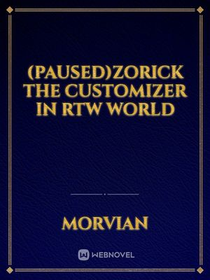 (Paused)Zorick The Customizer In RTW World