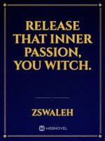 Release That Inner Passion, You Witch.