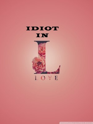 Idiot in Love