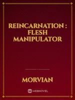 Reincarnation : Flesh Manipulator