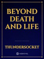 Beyond Death and Life