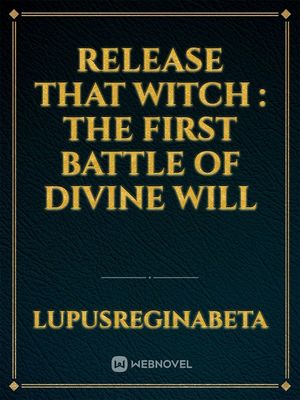Release that Witch : The First Battle of Divine Will