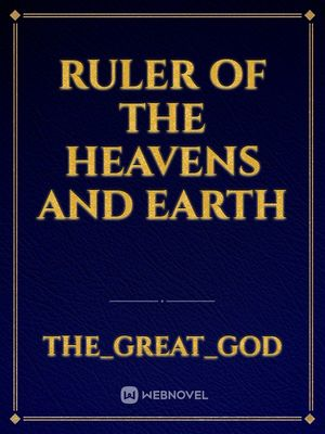 Ruler of the Heavens and Earth