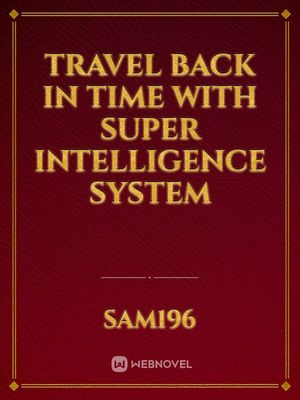 Travel Back in Time With Super intelligence System