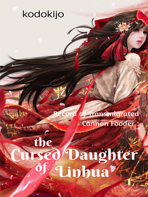 Record of Transmigrated Cannon Fodder : The Cursed Daughter of Linhua