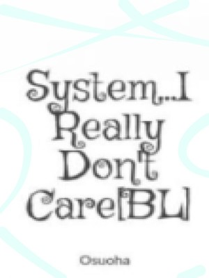 System   I Really Don't Care[BL] - Romance - Webnovel - Your