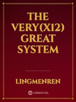 The Very(x12) Great System