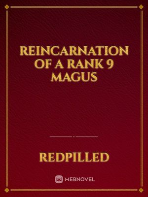Reincarnation of a Rank 9 Magus