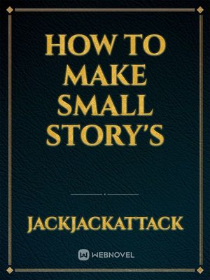 How to Make Small Story's