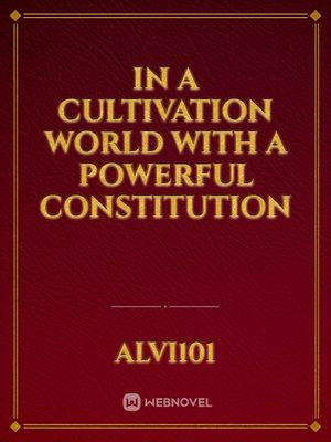 IN A CULTIVATION WORLD WITH A POWERFUL CONSTITUTION