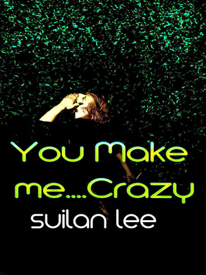 You Make Me...Crazy