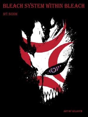 Read Bleach System Within Bleach Chapter 324 Ryujin Jakka