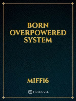 Born Overpowered System