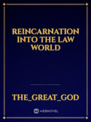 Reincarnation into the Law World