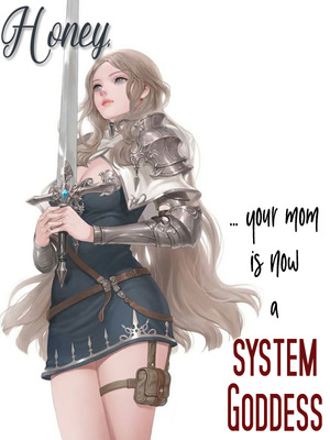 Honey, Your Mom is now a System Goddess