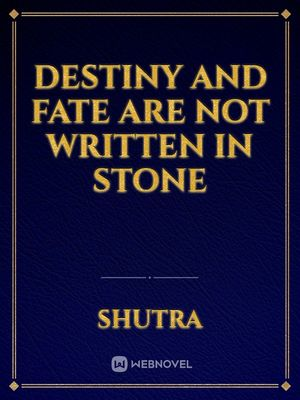 Destiny and Fate Are Not Written In Stone