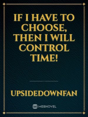 If I have to choose, then I will control time!