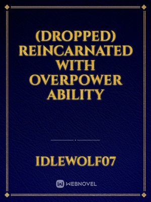 (Dropped) Reincarnated  with Overpower Ability