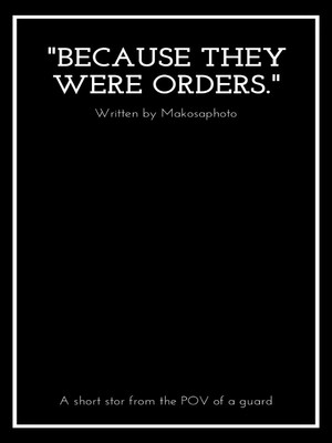 """Because they were orders."""