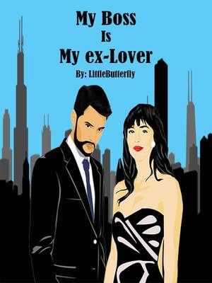 My boss is my ex-lover (completed) - Romance - Webnovel