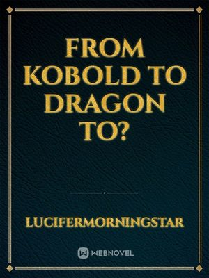 From Kobold to Dragon to?