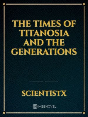 The Times Of Titanosia And The Generations
