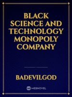 Black Science and Technology Monopoly Company
