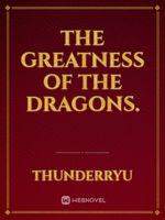 The Greatness Of the Dragons.