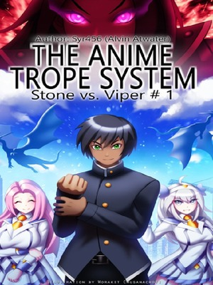 The Anime Trope System: Stone vs. the Viper,  a LitRPG novel. [Froze]