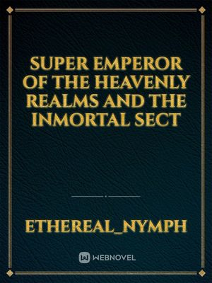 Super Emperor of the Heavenly Realms and the Inmortal Sect