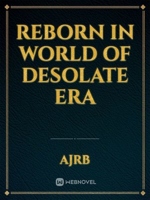 Reborn in world of Desolate Era