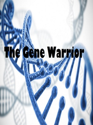 The Gene Warrior (Dropped. Check Synopsis!)