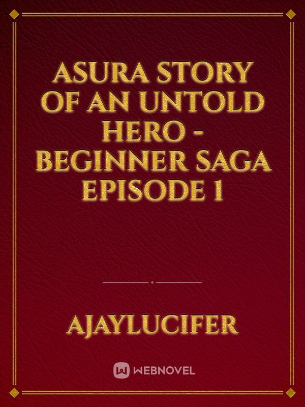 Asura Story of an Untold Hero - Beginner Saga Episode 1