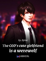 The CEO's cute girlfriend is a werewolf