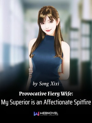 Provocative Fiery Wife: My Superior is an Affectionate Spitfire