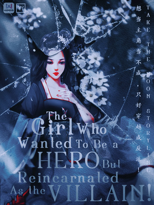 The girl who wanted to be a hero, but reincarnate as a villain!