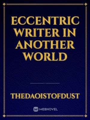 Eccentric writer in another world