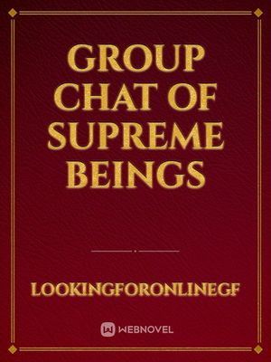 Group Chat of Supreme Beings